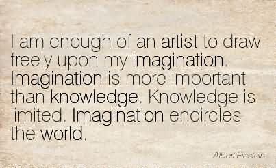 i-am-enough-of-an-artist-to-draw-freely-upon-my-imagination-albert-einstein